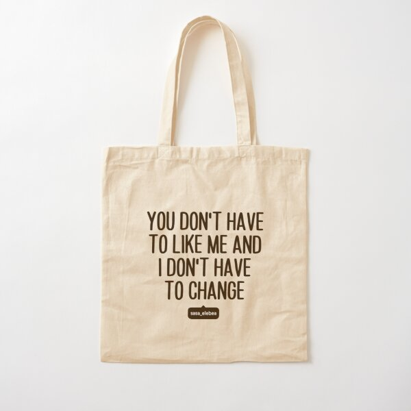 You don't have to like me by Sasa Elebea Cotton Tote Bag