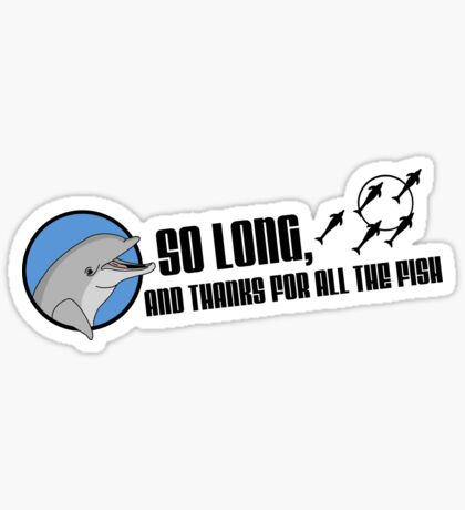 So Long and Thanks For All The Fish Sticker