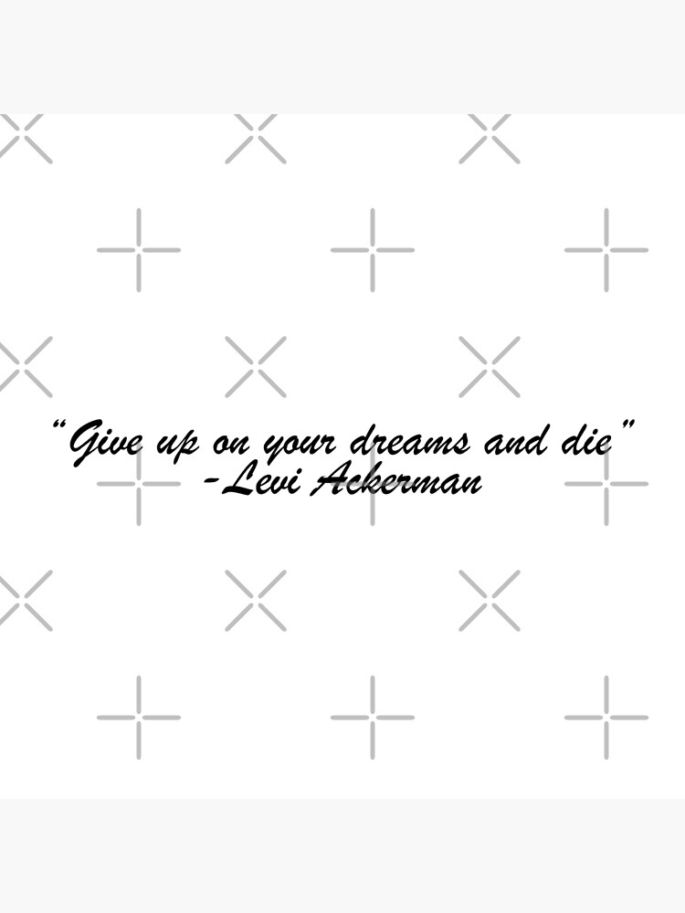 """""""Give up on your dreams and die"""" Levi Ackerman Quote by ecm18"""
