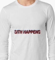 Star Wars Episode 7 Inspired ' Sith Happens ' Sh*t Happens Parody Long Sleeve T-Shirt