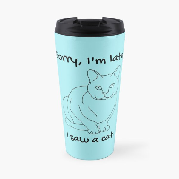 Sorry, I'm late. I saw a cat, Travel Mug
