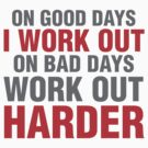 On good days i work out on bad days work out harder by CarbonClothing