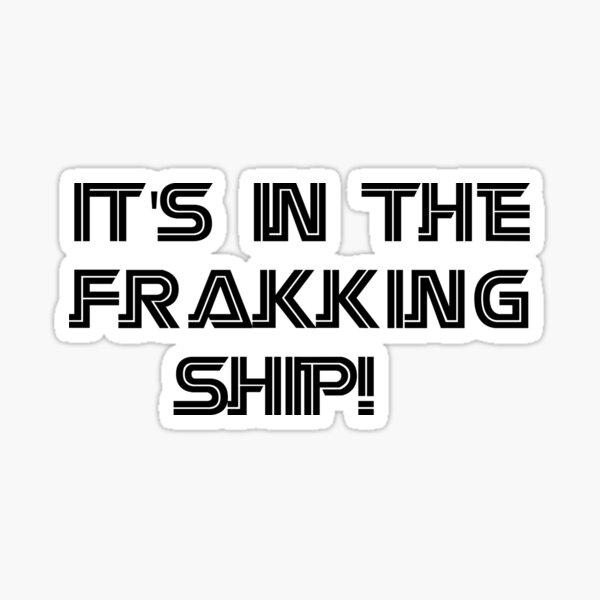 Battlestar Galactica - It's In the Frakking Ship Sticker