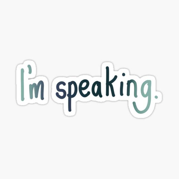 I'm speaking - Kamala Harris quote  Sticker