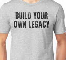 Build Your Own Legacy (Black Font) Unisex T-Shirt