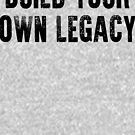 Build Your Own Legacy (Black Font) by pixhunter