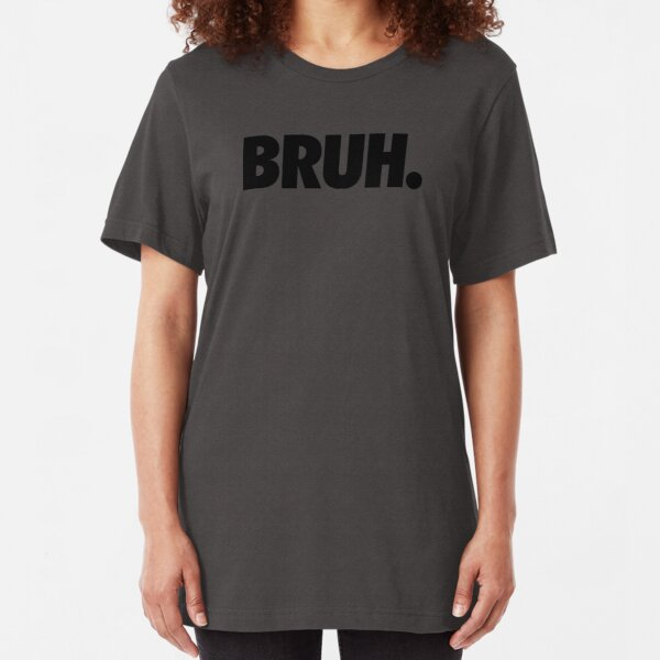 BRUH. Slim Fit T-Shirt