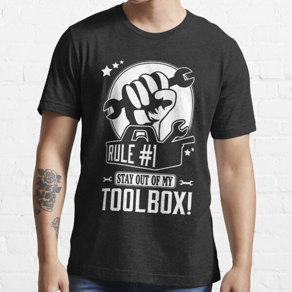 Rule #1: Stay out of my toolbox! Essential T-Shirt
