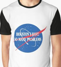Houston, I Have So Many Problems Graphic T-Shirt