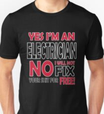 Yes I'm an electrician, no I will not fix your shit for free!  Slim Fit T-Shirt
