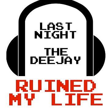 Last night the DJ ruined my life! by ozansezgin
