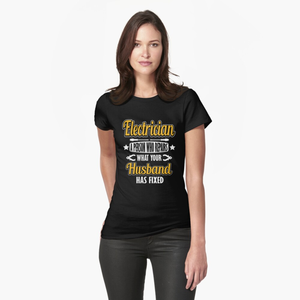 Electrician - a person who repairs what your husband has fixed! Womens T-Shirt Front