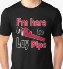 I'm here to lay pipe! Slim Fit T-Shirt