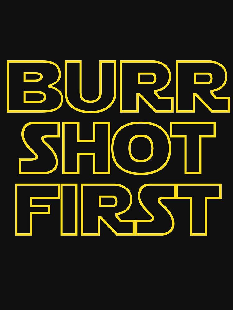 Burr shot first | Unisex T-Shirt