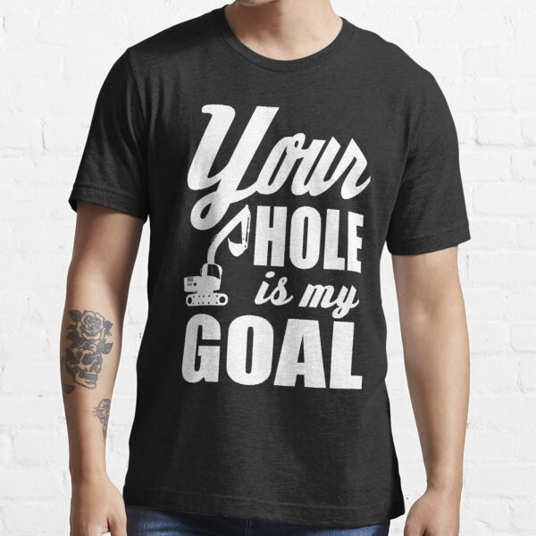 Your hole is my goal!  Essential T-Shirt