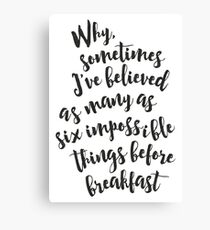 Why, sometimes I've believed as many as six impossible things before breakfast - Alice in Wonderland quote Canvas Print