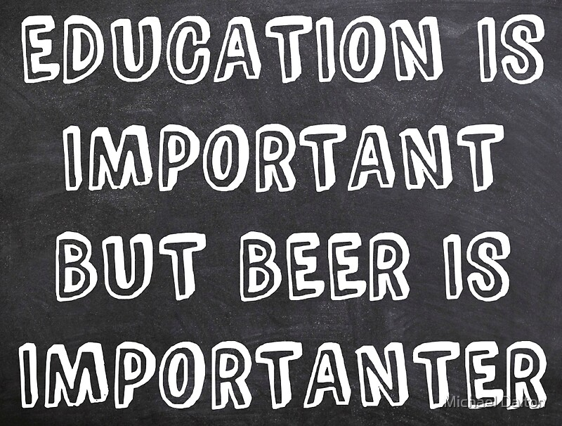 """Education Is Important But Beer Is Importanter"" by ..."