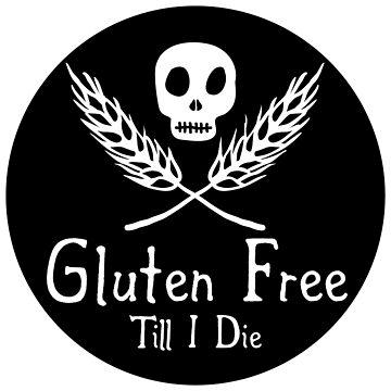 Gluten Free Till I Die by GlutenFreeGear