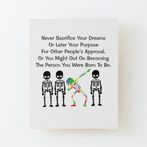 Never sacrifice your dreams or your purpose for other people's approval. Wood Mounted Print