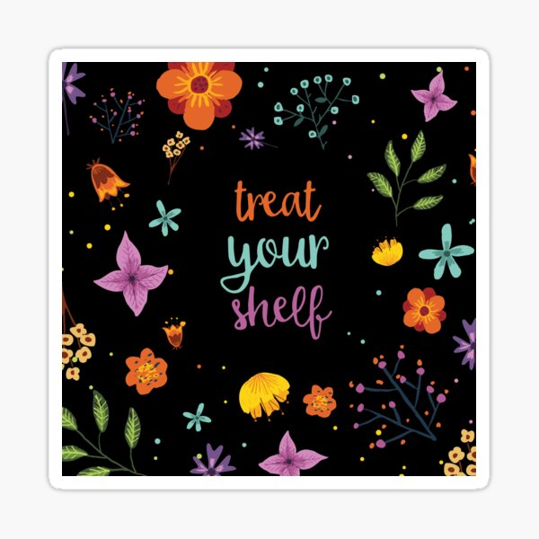 TREAT YOUR SHELF Sticker