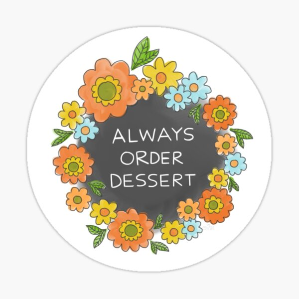 Always Order Dessert Sticker