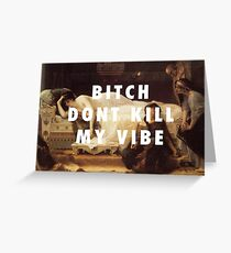 classical- bitch don't kill my vibe Greeting Card