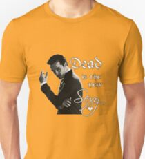 Dead is the new sexy  Unisex T-Shirt
