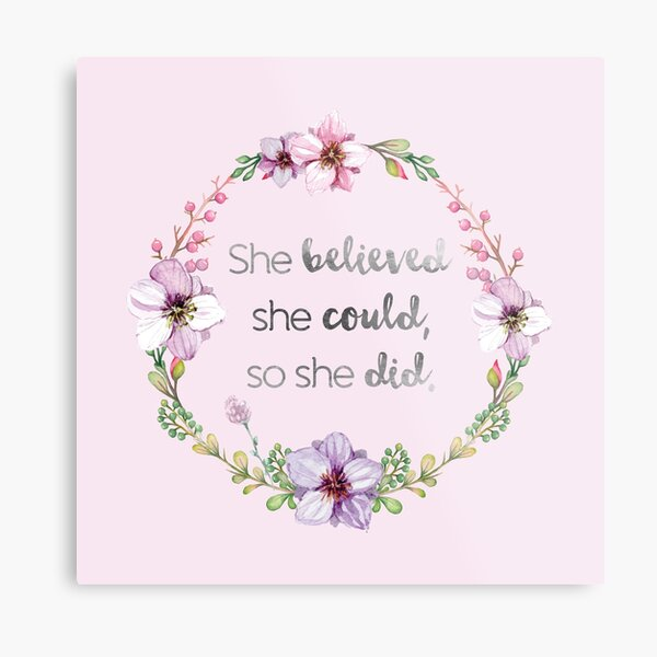 She believed she could, so she did Metal Print