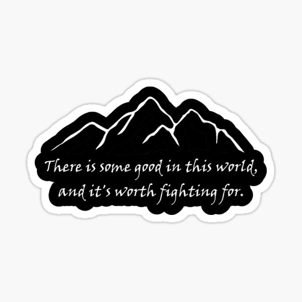 """""""There is some good in this world"""" Sticker"""