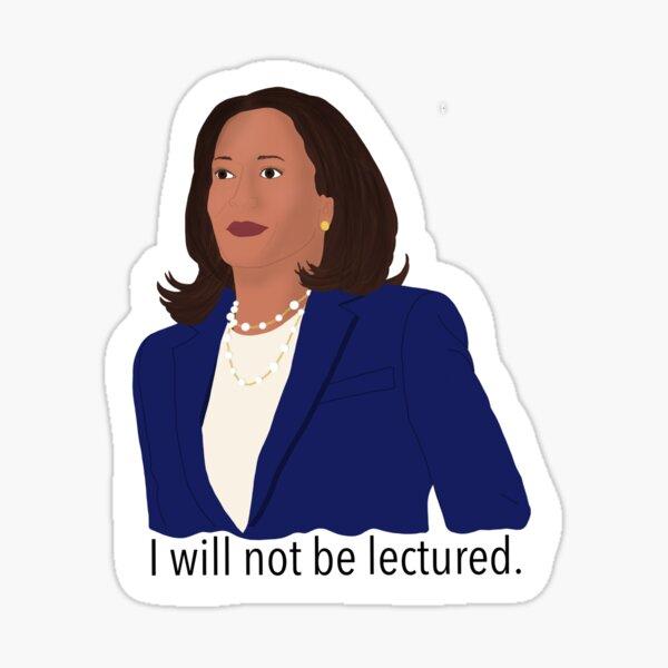 Kamala Harris Sticker - I Will Not Be Lectured Sticker