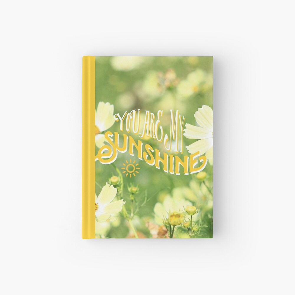 You Are My Sunshine Pretty Yellow Cosmos Flowers Hardcover Journal