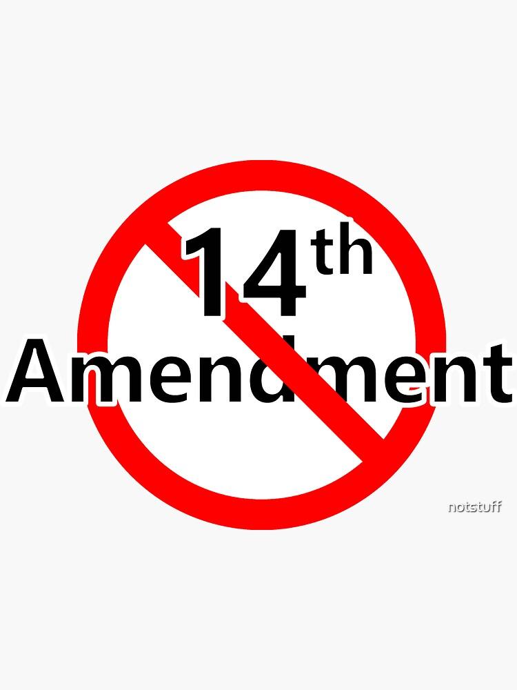 No 14th Amendment by notstuff
