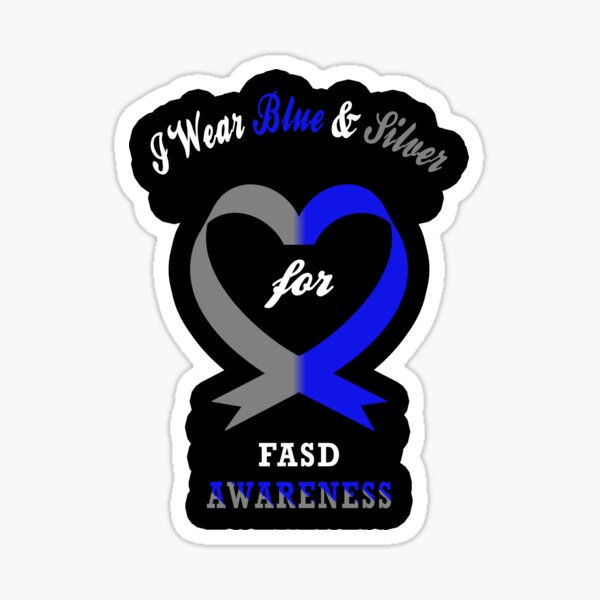 I Wear Blue And Silver For Fetal Alcohol Spectrum Disorder FASD Awareness Sticker