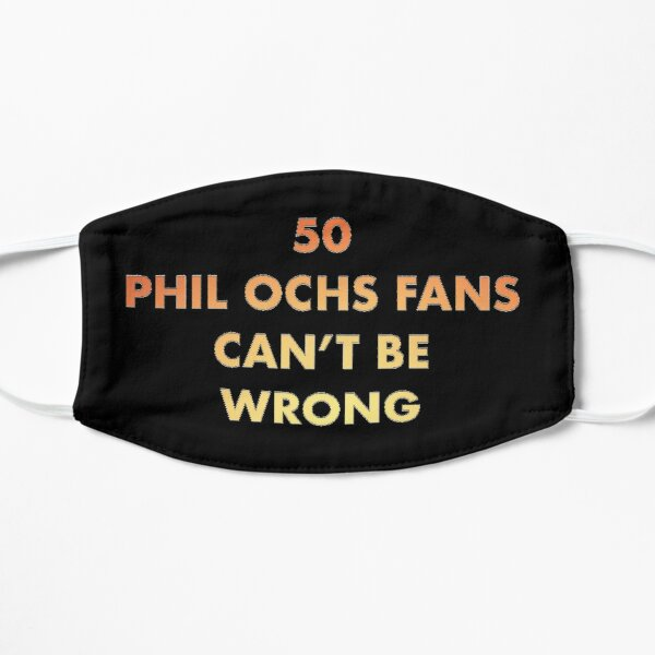 50 Phil Ochs Fans Can't Be Wrong Flat Mask