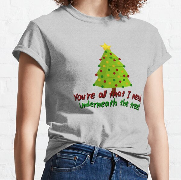 All I Need Underneath The Tree - Kelly Clarkson Christmas Design Classic T-Shirt