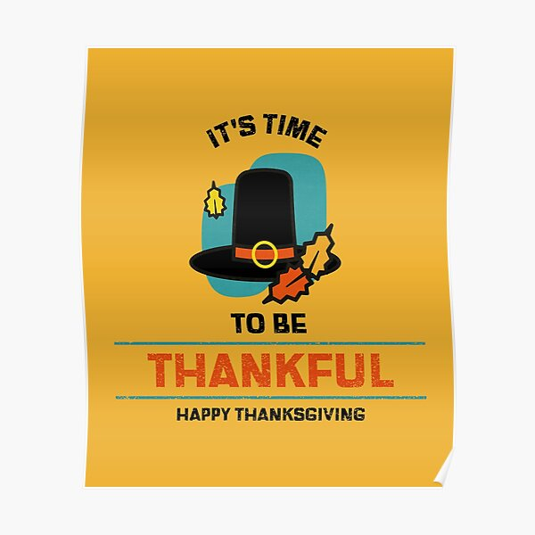 It's time to be thankful - Happy Thanksgiving Poster