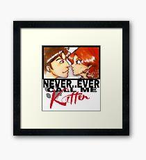 Never ever call me Kitten Framed Print