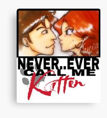 Never ever call me Kitten Canvas Print