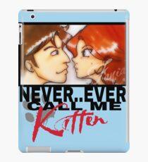 Never ever call me Kitten iPad Case/Skin