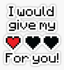I would give my life for you! Sticker