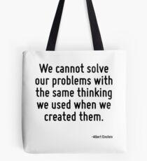 Wir können unsere Probleme nicht mit dem gleichen Denken lösen, mit dem wir sie erstellt haben. Tote Bag