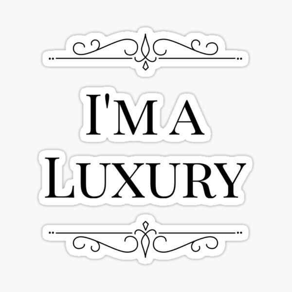 I'm a luxury!  Sticker