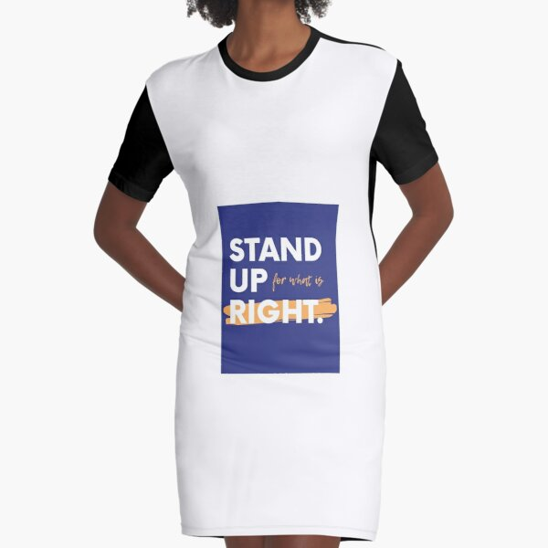 Stand Up for What is Right Graphic T-Shirt Dress