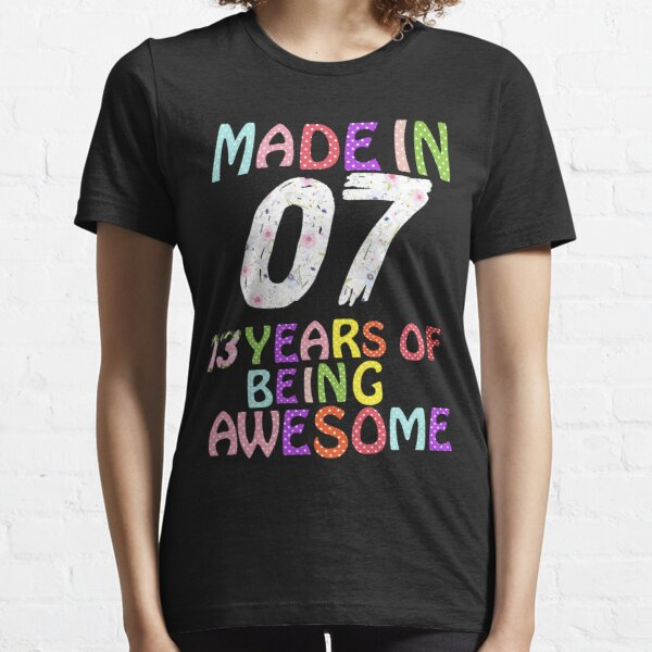 Made In 07 13 Years Of Being Awesome 13th Birthday Gift Born In 2007  Essential T-Shirt