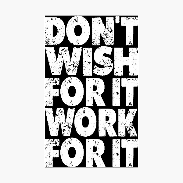 don't wish for it work for it Photographic Print
