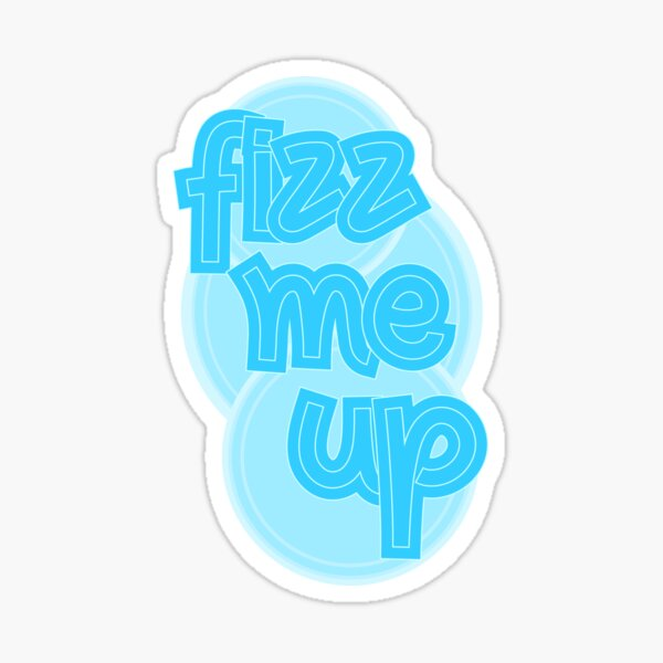 Fizz Me Up Sticker