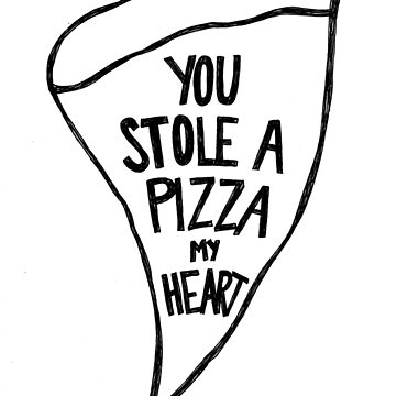 You Stole A Pizza My Heart by alienteacup