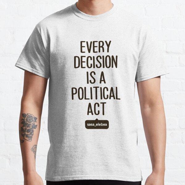Political act by Sasa Elebea Classic T-Shirt