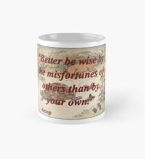Better Be Wise By The Misfortunes - Aesop Mug