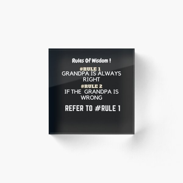 GRANDPA ALWAYS RIGHT Acrylic Block